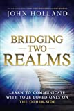 img - for Bridging Two Realms: Learn to Communicate with Your Loved Ones on the Other-Side book / textbook / text book
