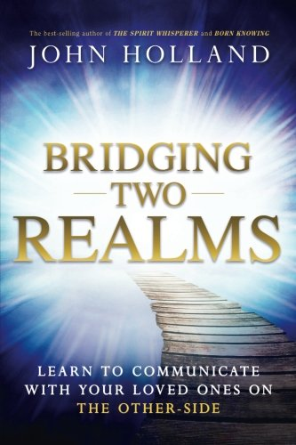 Bridging Two Realms: Learn to Communicate with Your Loved Ones on the Other-Side cover