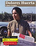 Dolores Huerta: Labor Leader (The Twentieth Century's Most Influential Hispanics)