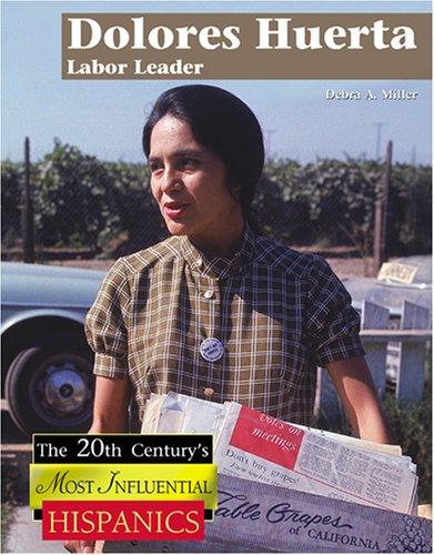 Dolores Huerta: Labor Leader (The Twentieth Century's Most Influential Hispanics)