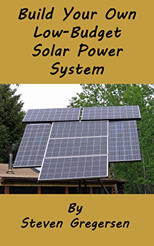 Build Your Own Low-Budget Solar Power System by [Gregersen, Steven]