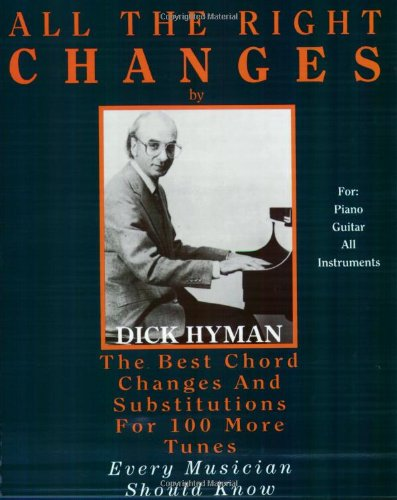 All the Right Changes: The Best Chord Changes and Substitutions for 100 More Tunes Every Musician Should Know Chord Substitutions Piano