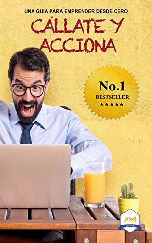 Callate y Acciona: Una guía para emprender desde cero (Spanish Edition) by [