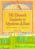 Mr. Dimock Explores the Mysteries of the East: Journeys in India