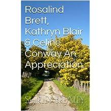 Rosalind Brett, Kathryn Blair & Celine Conway An Appreciation.