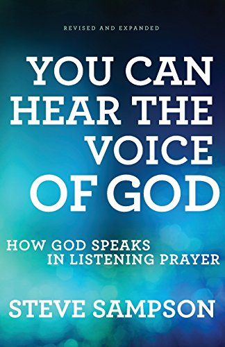 You Can Hear the Voice of God: How God Speaks in Listening Prayer