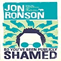 So You've Been Publicly Shamed Hörbuch von Jon Ronson Gesprochen von: Jon Ronson