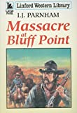 Massacre at Bluff Point, I. J. Parnham, 1847823963