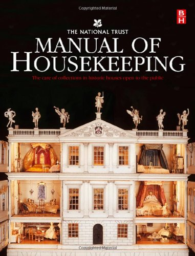 The National Trust Manual of Housekeeping: The Care of Collections in Historic Houses Open to the Public by Butterworth-Heinemann