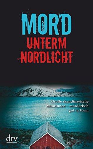 Mord unterm Nordlicht: Krimierzählungen aus Skandinavien