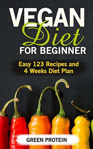 Vegan: Vegan Diet for Beginner: Easy 123 Recipes and 4 Weeks Diet Plan (High Protein, Dairy Free, Gluten Free, Low Cholesterol, Vegan Cookbook, Vegan Recipes, Cast Iron, Easy 123 Diet Book 1) by Green Protein