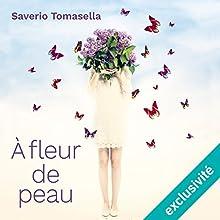 À fleur de peau | Livre audio Auteur(s) : Saverio Tomasella Narrateur(s) : Didier Gircourt