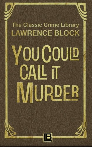Read Online You Could Call It Murder (The Classic Crime Library) (Volume 12) pdf