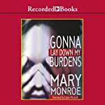 Gonna Lay Down My Burdens | Mary Monroe