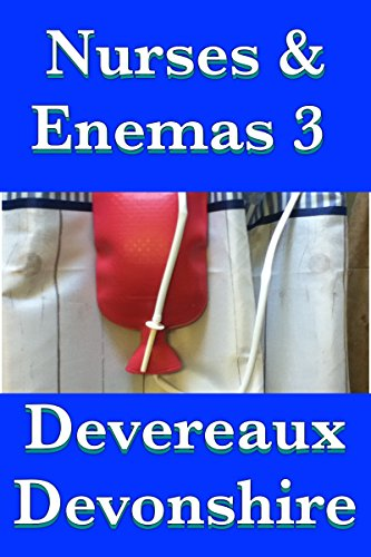 Nurses Enemas 3 By Devonshire Devereaux