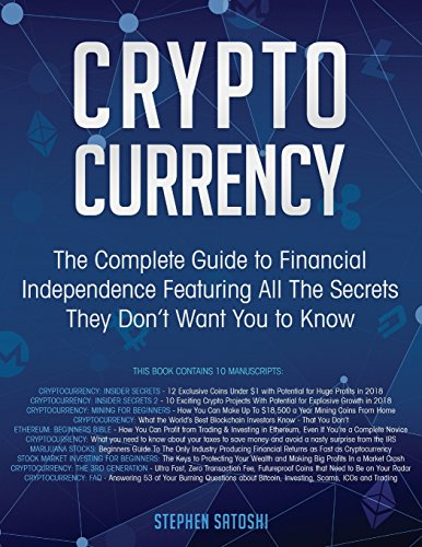 Cryptocurrency: The Complete Guide to Financial Independence Featuring All The Secrets They Don't Want You To Know by CreateSpace Independent Publishing Platform
