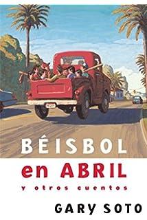 Béisbol en abril y otros cuentos (Gary Soto) (Spanish Edition)