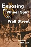 Exposing the Wheel Spin on Wall Street, Ted Lux, 0595123198