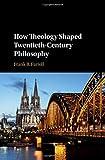 How Theology Shaped Twentieth-Century Philosophy