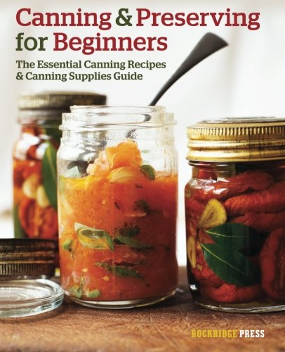 Canning and Preserving for Beginners: The Essential Canning Recipes and Canning Supplies Guide ()