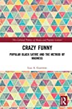 Crazy Funny: Popular Black Satire and The Method of Madness (The Cultural Politics of Media and Popular Culture)