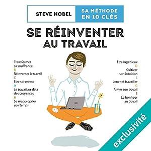 Se réinventer au travail: Une méthode en 10 clés   Livre audio Auteur(s) : Steve Nobel Narrateur(s) : Marie Lenoir, François Tavares
