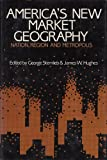 America's New Market Geography : Nation, Region and Metropolis, Sternlieb, George, 0882851276