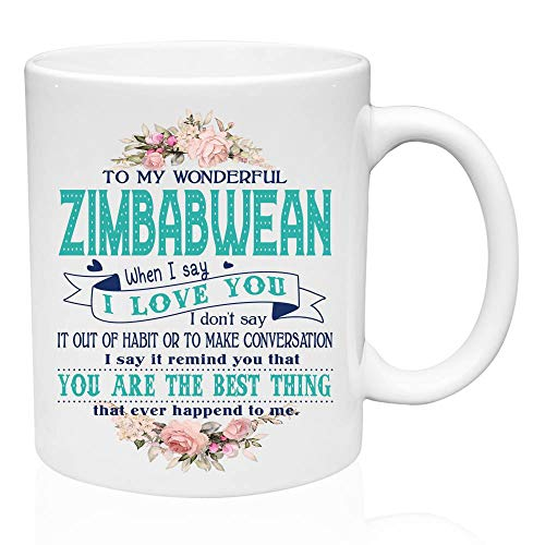 Zimbabwe Coffee Mug - To My Wonderful Zimbabwean When I Say I Love You I Dont Say It Our Of Habit - Funny Gifts Ideas - Personalized Coffee Mug 11oz