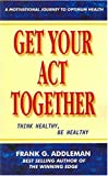 Get Your Act Together, Frank G. Addleman, 159453411X