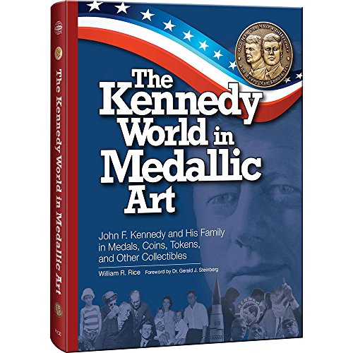 Medallic Art - The Kennedy World in Medallic Art: John F. Kennedy and His Family in Medals, Coins, Tokens, and Other Collectibles