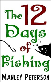 The 12 Days of Fishing by [Peterson, Manley]