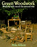 Green Woodwork: Working with Wood the Natural Way