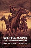 Outlaws on Horseback, Harry Sinclair Drago, 080326612X