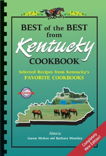 - Best of the Best from Kentucky Cookbook: Selected Recipes from Kentucky's Favorite Cookbooks (Best of the Best State Cookbook Series) Kentucky Derby recipes included!