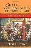 George Cruikshank's Life, Times, and Art, 1792-1835, Robert L. Patten, 081351813X