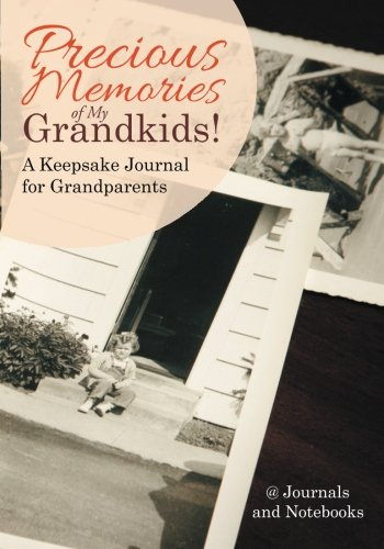 Precious Memories of My Grandkids! A Keepsake Journal for Grandparents