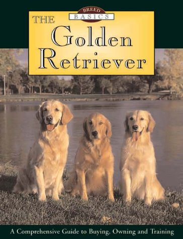Download Breed Basics, The Golden Retriever : A Comprehensive Guide to Buying, Owning, and Training (Breed Basics, 2) PDF
