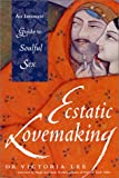 Ecstatic Lovemaking: An Intimate Guide to Soulful Sex