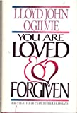You Are Loved and Forgiven, Lloyd J. Ogilvie, 0830711686