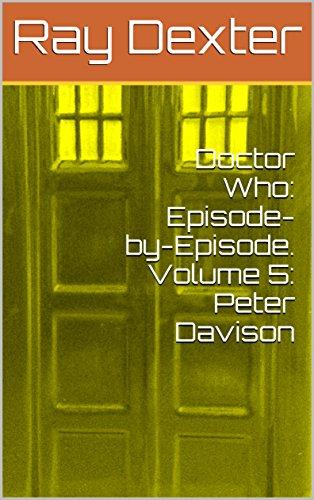 Doctor Who: Episode-by-Episode. Volume 5: Peter Davison