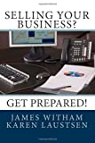 Selling Your Business? Get Prepared!, James Witham, 1475297041