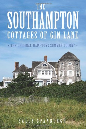 Download The Southampton Cottages of Gin Lane:: The Original Hamptons Summer Colony PDF