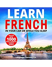 Learn French in Your Car or While You Sleep: Master Over 1000 Most Common French Words