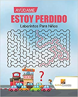 Ayúdame Estoy Perdido : Laberintos Para Niños (Spanish Edition): Activity Crusades: 9780228217787: Amazon.com: Books