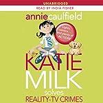 Katie Milk Solves Reality-TV Crimes | Annie Caulfield