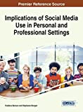Implications of Social Media Use in Personal and Professional Settings