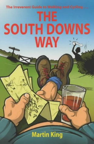 The South Downs Way: The Irreverant Guide to Walking and Cycling