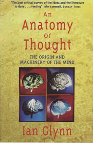 Buy An Anatomy Of Thought The Origins And Machinery Of The Mind