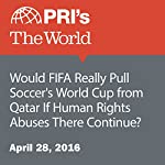 Would FIFA Really Pull Soccer's World Cup from Qatar If Human Rights Abuses There Continue? | William Troop
