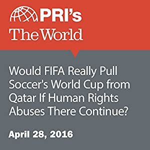 Would FIFA Really Pull Soccer's World Cup from Qatar If Human Rights Abuses There Continue?